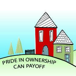 Pride in Ownership Can Pay Off
