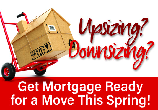 Up or Down-Sizing? Get Mortgage Ready for a Move This Spring!