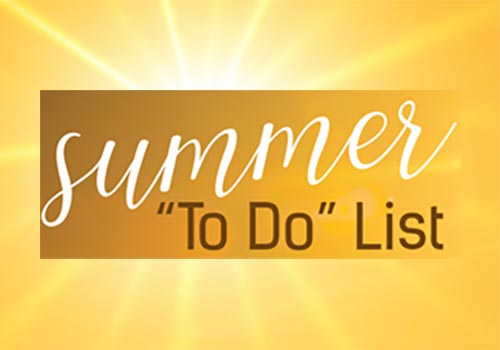 Want to get more out of your summer? Try our 'To Do' List